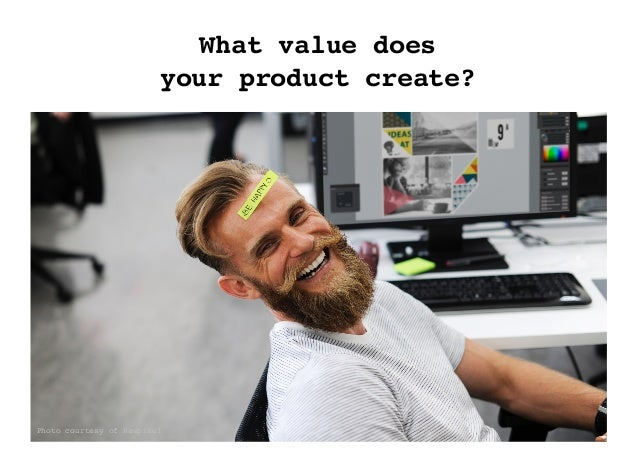 9 ©2017PichlerConsultingLimited What value does your product create? Photo courtesy of Rawpixel