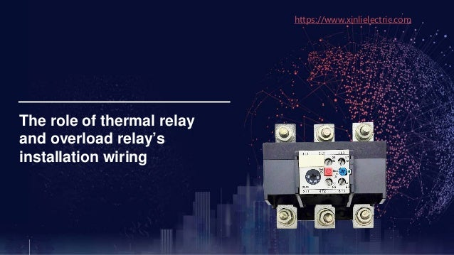 The role of thermal relay and overload relay's installation wiring https://www.xinlielectric.com