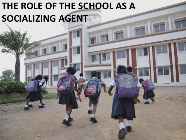 THE ROLE OF THE SCHOOL AS A SOCIALIZING AGENT