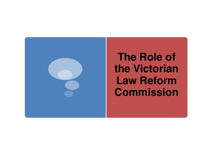 The Role of the Victorian Law Reform Commission <br />