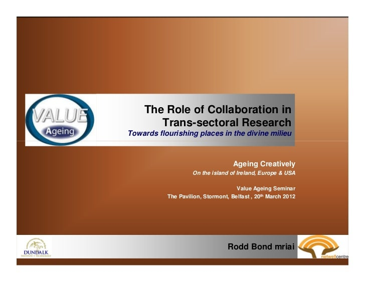 The Role of Collaboration in       Trans-sectoral ResearchTowards flourishing places in the divine milieu                 ...