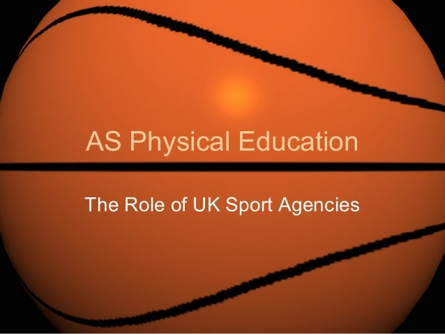 AS Physical Education The Role of UK Sport Agencies