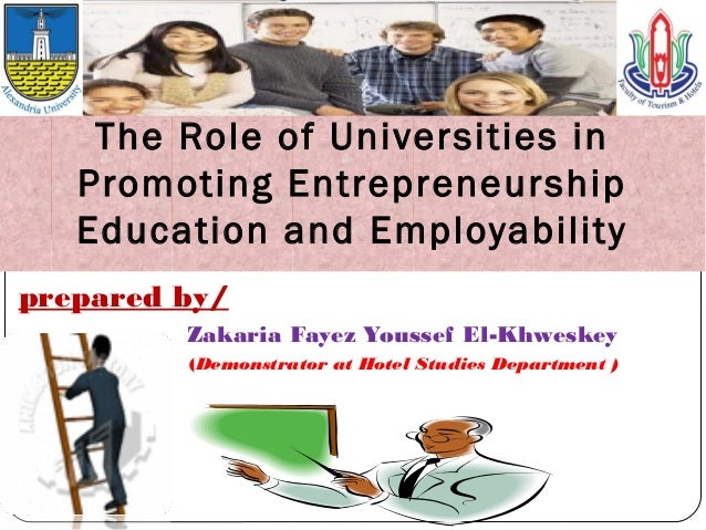 prepared by/ Zakaria Fayez Youssef El-Khweskey (Demonstrator at Hotel Studies Department ) 1 The Role of Universities in P...