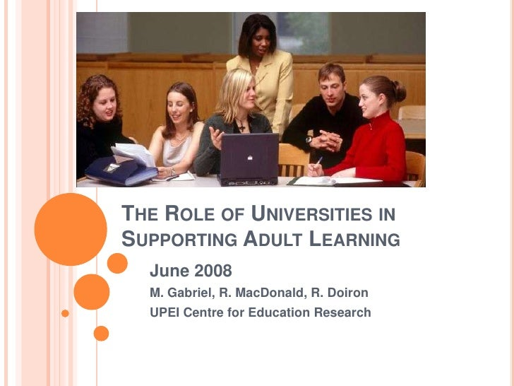 The Role of Universities in Supporting Adult Learning<br />June 2008<br />M. Gabriel, R. MacDonald, R. Doiron<br />UPEI Ce...