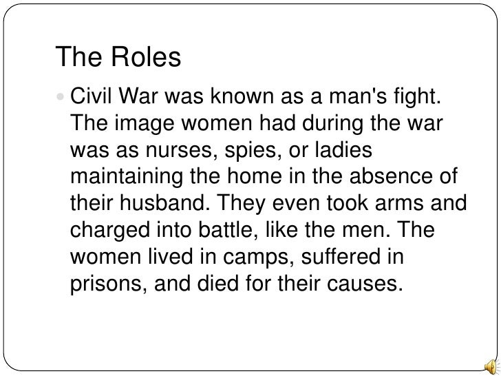 civil war roles Home collections catalogs & research tools subject guides women during the civil war women during the civil war topics: civil war women attest to the idea that women fought the war in their own ways on the home front and in doing so played a crucial role in helping the.