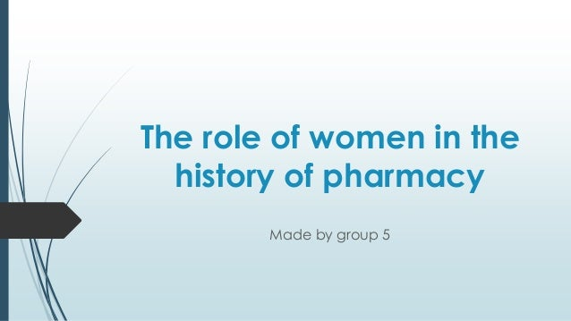 The role of women in the history of pharmacy Made by group 5