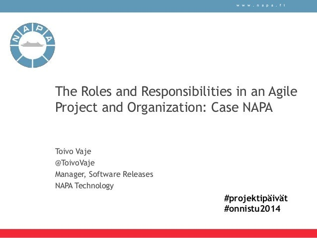 w w w . n a p a . f i  The Roles and Responsibilities in an Agile  Project and Organization: Case NAPA  Toivo Vaje  @Toivo...