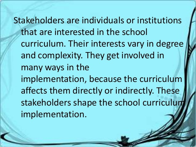 the roles of stakeholders in curriculum The stakeholder map in higher education system should include description of stakeholder relationships in many cases, the role of stakeholders is.