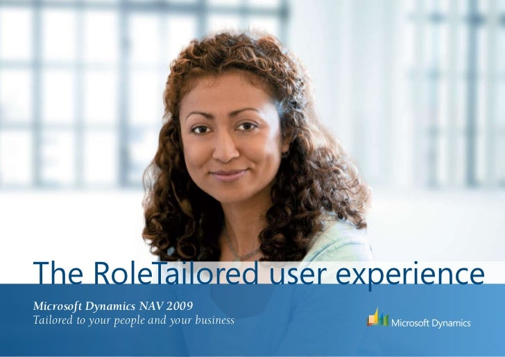 The RoleTailored user experienceMicrosoft Dynamics NAV 2009Tailored to your people and your business