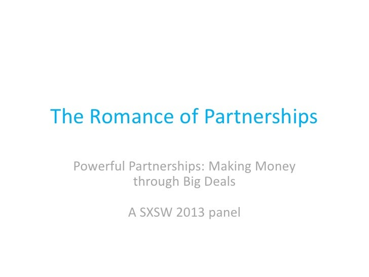 The Romance of Partnerships  Powerful Partnerships: Making Money            through Big Deals          A SXSW 2013 panel