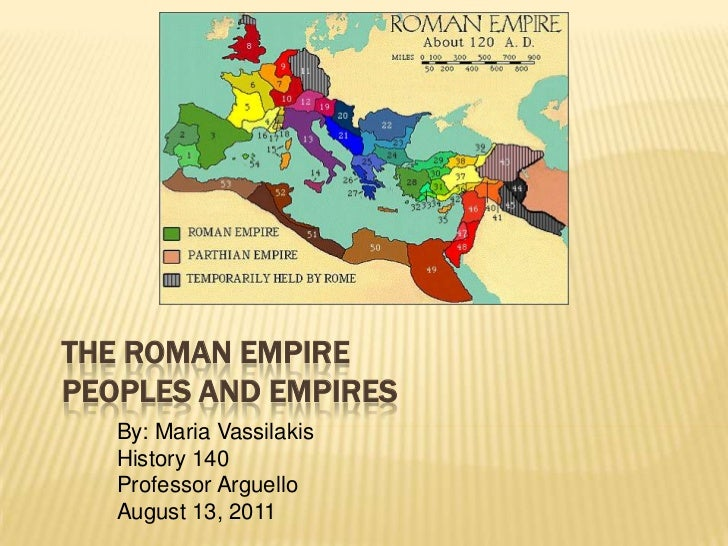 The Roman EmpirePeoples and Empires<br />By: Maria Vassilakis<br />History 140<br />Professor Arguello<br />August 13, 201...