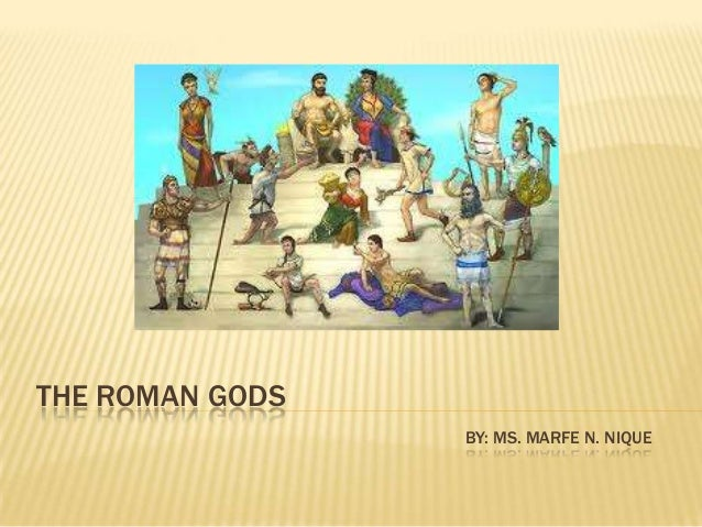 THE ROMAN GODS                 BY: MS. MARFE N. NIQUE