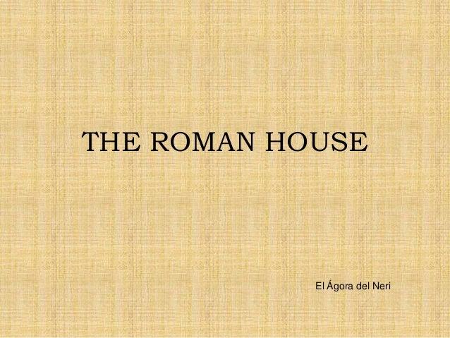 THE ROMAN HOUSE            El Ágora del Neri