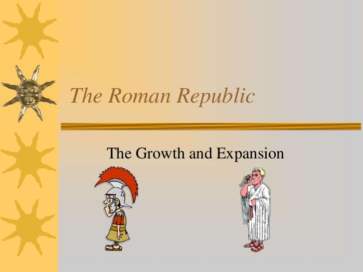 The Roman Republic<br />The Growth and Expansion<br />