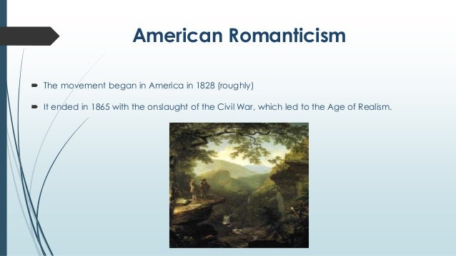the emergence of american romanticism as an artistic movement in the 18th century Romanticism art movement (1800-50): style of painting practiced by  the style  we know as romanticism did not gather momentum until the end of the 18th  century when  in america, the romantic history-painting tradition of delacroix  was.