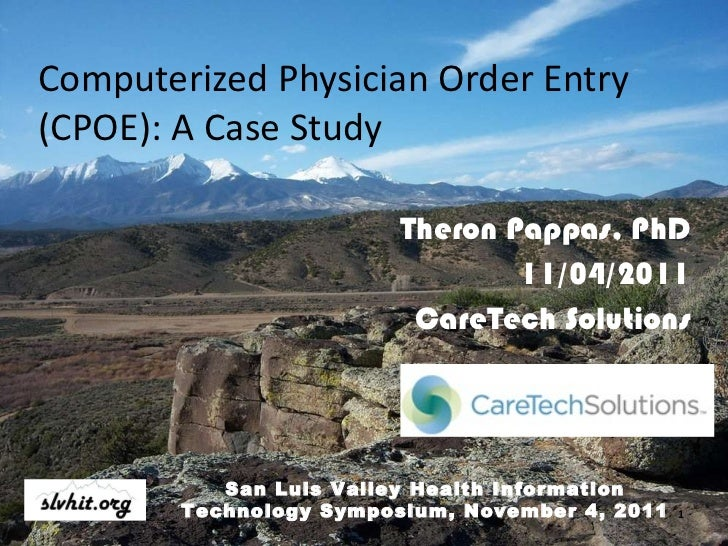 Computerized Physician Order Entry (CPOE): A Case Study Theron Pappas, PhD 11/04/2011 CareTech Solutions San Luis Valley H...