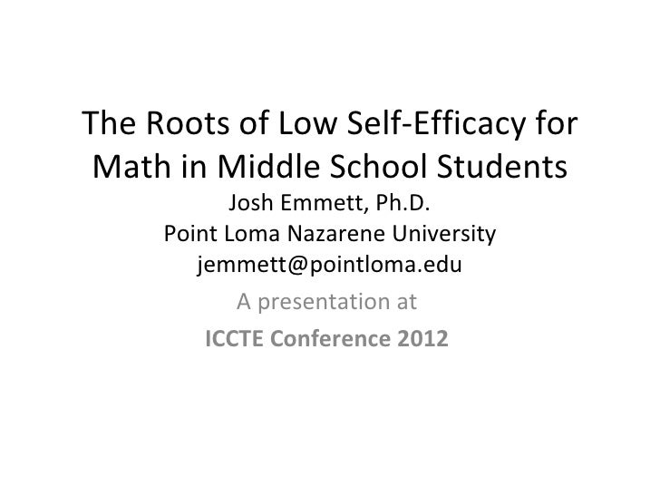 The Roots of Low Self-Efficacy for Math in Middle School Students           Josh Emmett, Ph.D.     Point Loma Nazarene Uni...