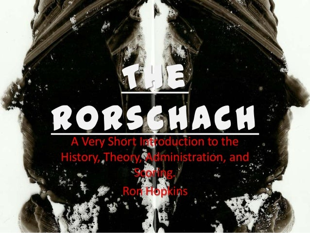 The Rorschach A Very Short Introduction to the History, Theory, Administration, and Scoring. Ron Hopkins