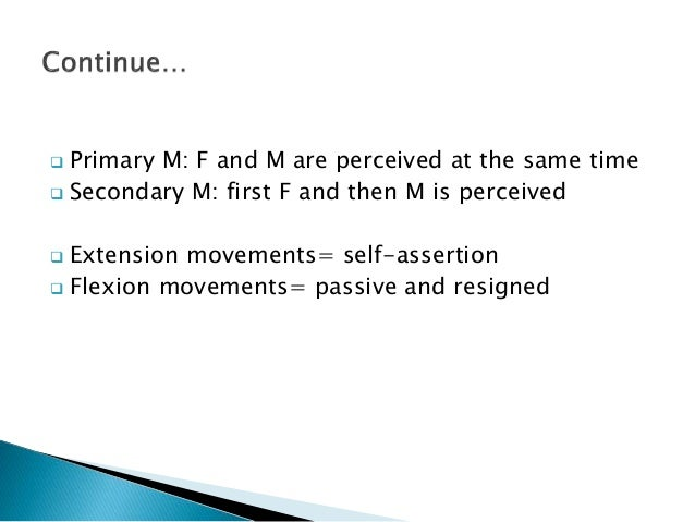  Primary M: F and M are perceived at the same time  Secondary M: first F and then M is perceived  Extension movements= ...
