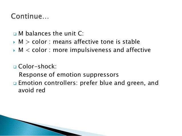  M balances the unit C:  M > color : means affective tone is stable  M < color : more impulsiveness and affective  Col...