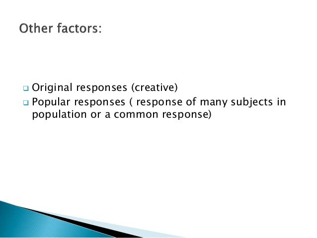  Original responses (creative)  Popular responses ( response of many subjects in population or a common response)