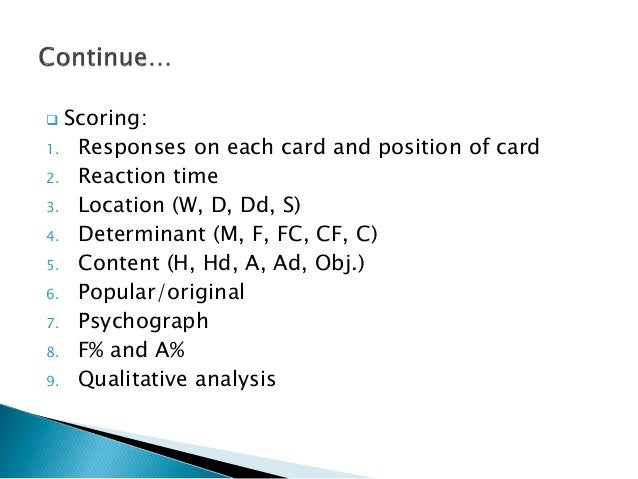  Scoring: 1. Responses on each card and position of card 2. Reaction time 3. Location (W, D, Dd, S) 4. Determinant (M, F,...