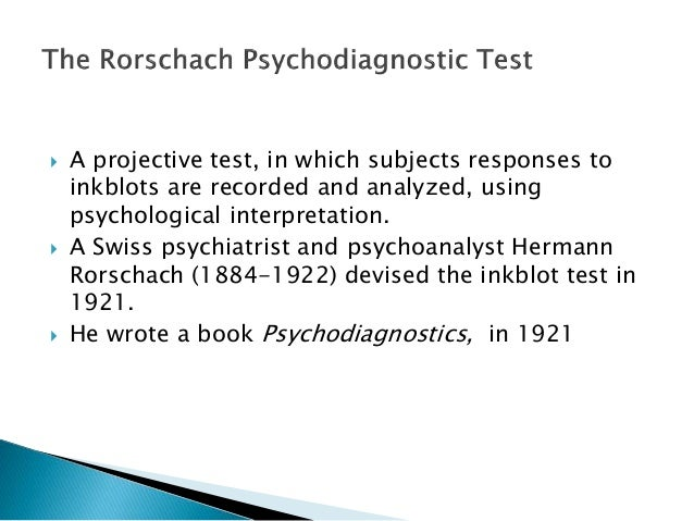  A projective test, in which subjects responses to inkblots are recorded and analyzed, using psychological interpretation...
