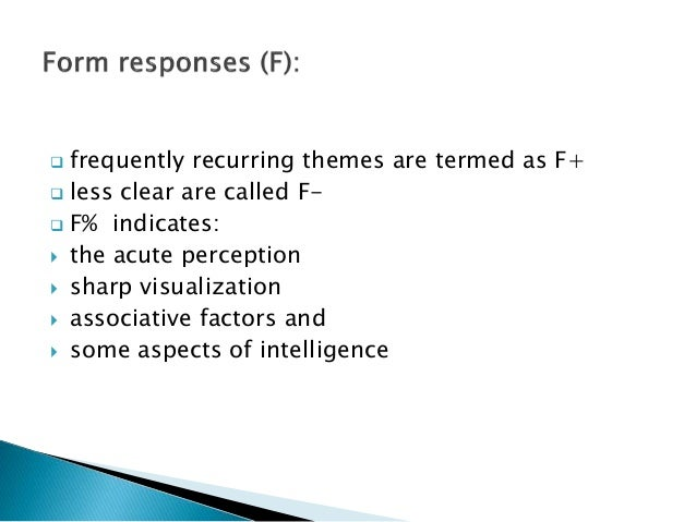  frequently recurring themes are termed as F+  less clear are called F-  F% indicates:  the acute perception  sharp v...