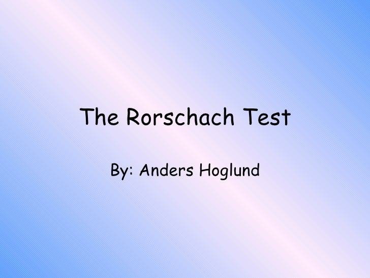 The Rorschach Test By: Anders Hoglund