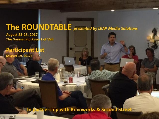 The ROUNDTABLE presented by LEAP Media Solutions August 23-25, 2017 The Sonnenalp Resort of Vail Participant List (August ...