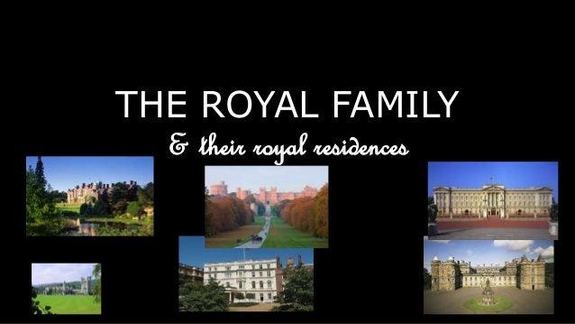 THE ROYAL FAMILY & their royal residences