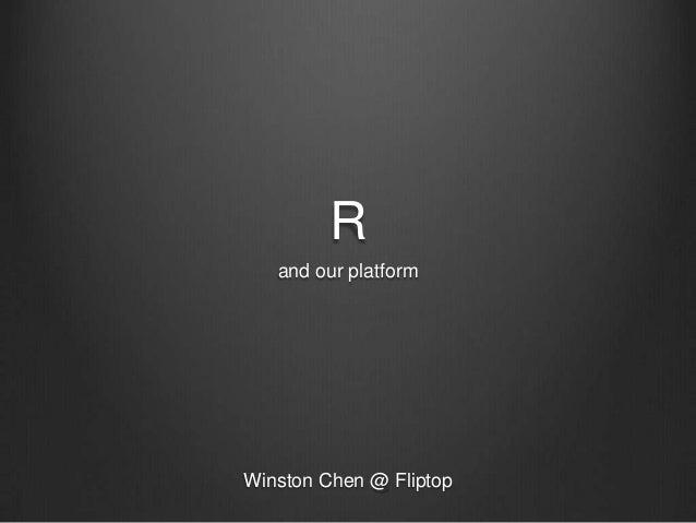 R and our platform  Winston Chen @ Fliptop