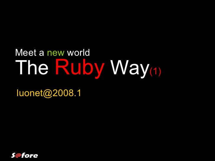 The  Ruby  Way (1)  Meet a  new  world [email_address]