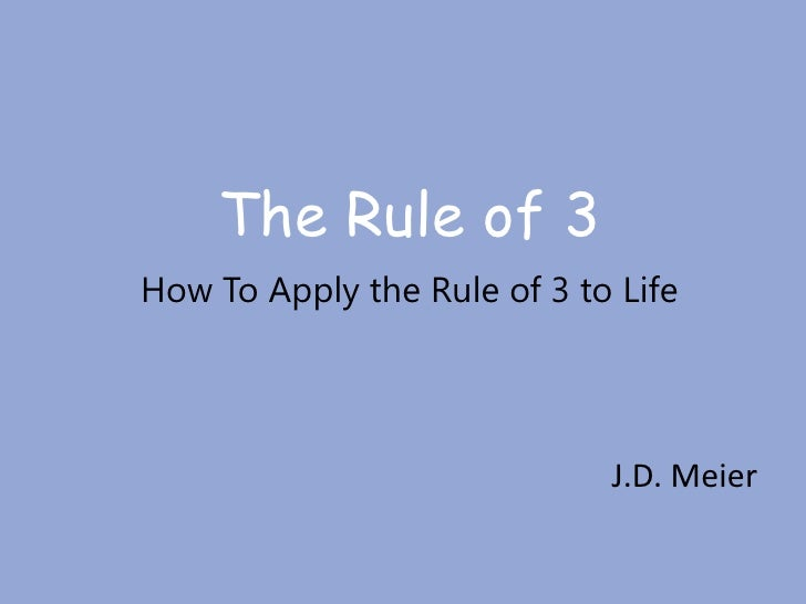 The Rule of 3How To Apply the Rule of 3 to Life<br />J.D. Meier<br />
