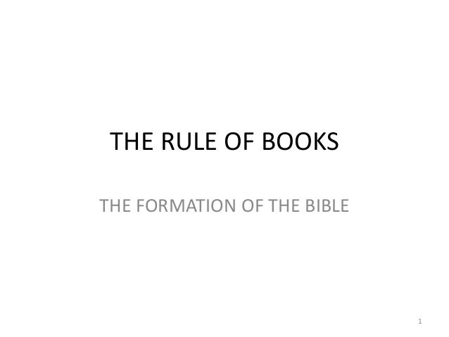 THE RULE OF BOOKSTHE FORMATION OF THE BIBLE                             1