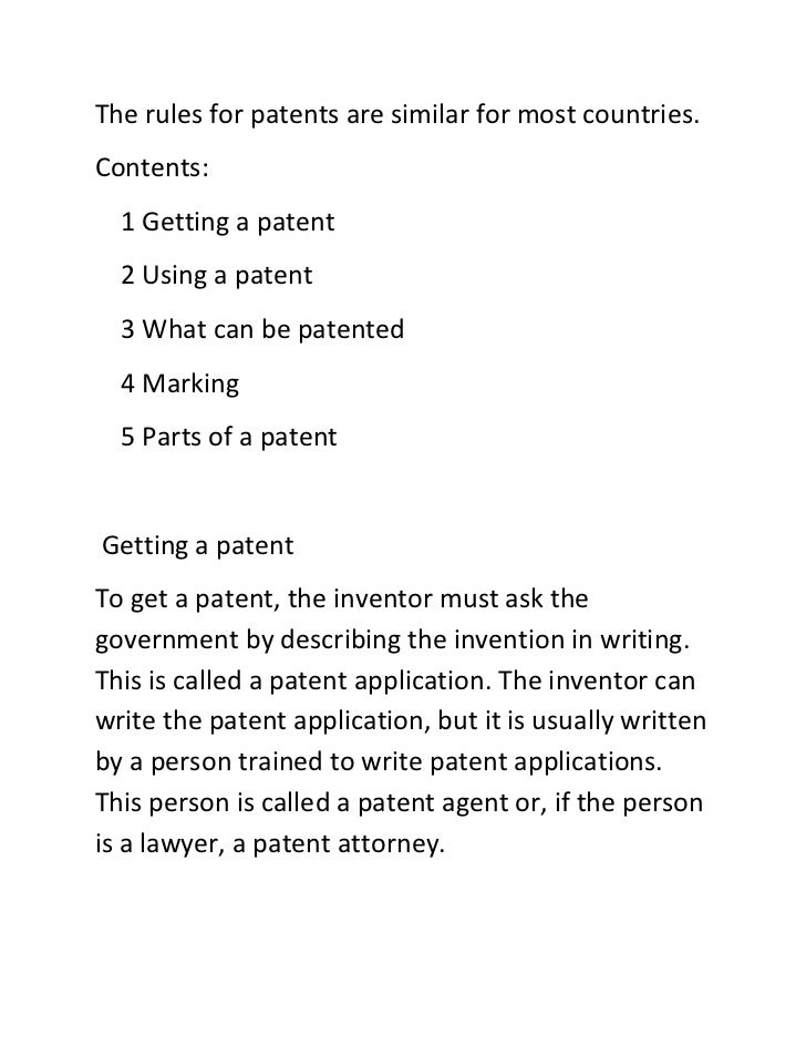 The rules for patents are similar for most countries.Contents:  1 Getting a patent  2 Using a patent  3 What can be patent...