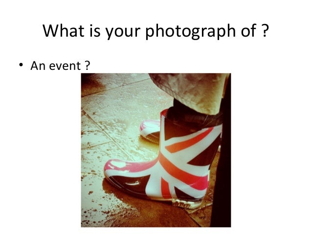 What is your photograph of ? • An event ?