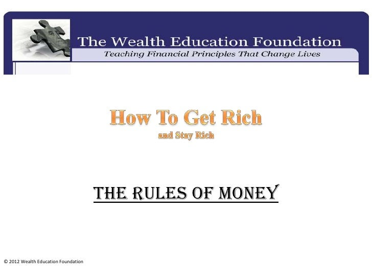 The Rules of Money© 2012 Wealth Education Foundation