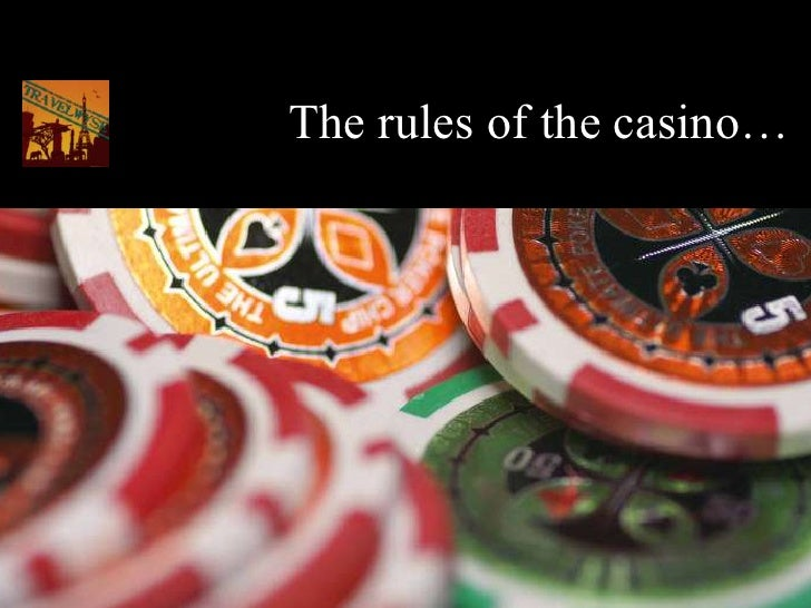 The rules of the casino…
