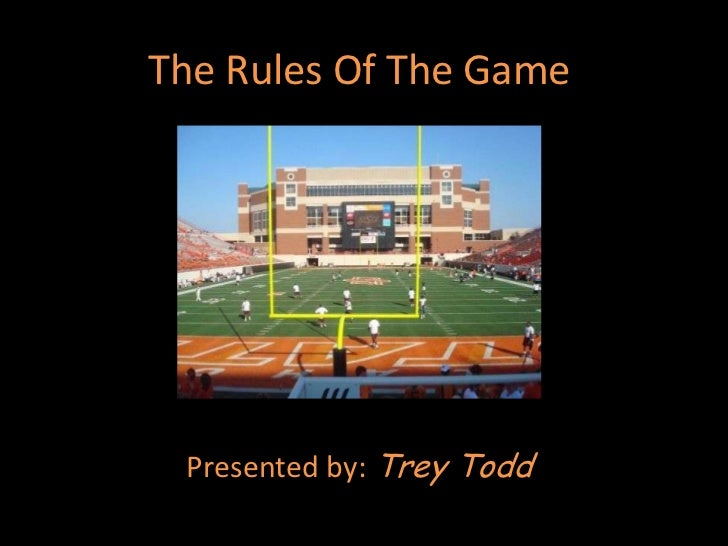 The Rules Of The Game Presented by: Trey Todd