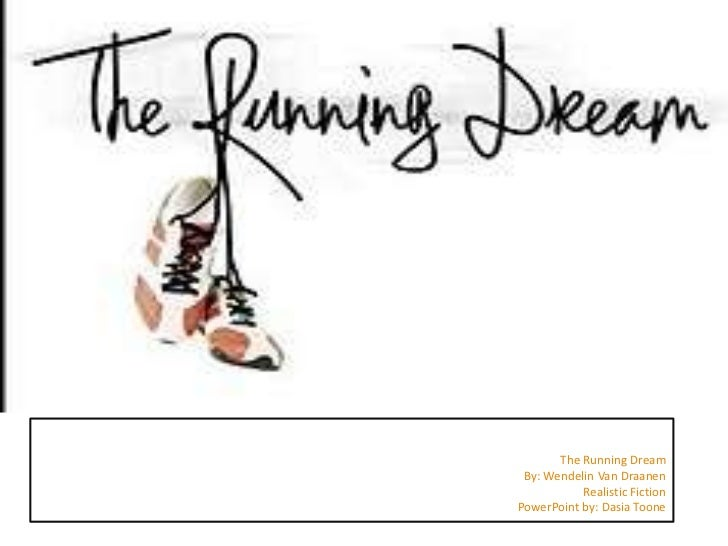 The Running Dream By: Wendelin Van Draanen           Realistic FictionPowerPoint by: Dasia Toone