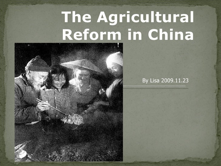 The Agricultural Reform in China By Lisa 2009.11.23