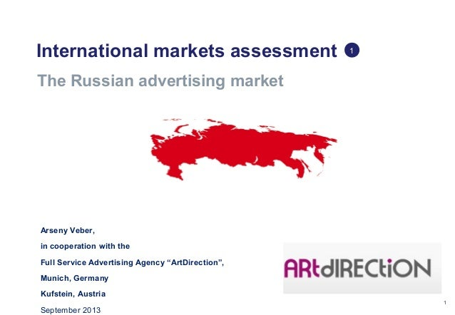1 International markets assessment The Russian advertising market 1 Arseny Veber, in cooperation with the Full Service Adv...