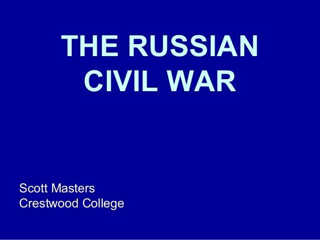 THE RUSSIAN CIVIL WAR Scott Masters Crestwood College