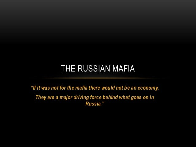 """THE RUSSIAN MAFIA""""If it was not for the mafia there would not be an economy.  They are a major driving force behind what g..."""