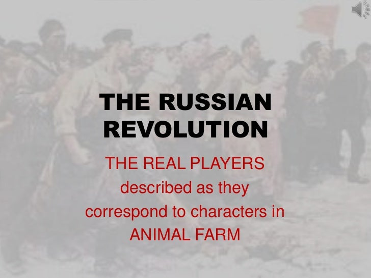 THE RUSSIAN REVOLUTION  THE REAL PLAYERS     described as theycorrespond to characters in      ANIMAL FARM