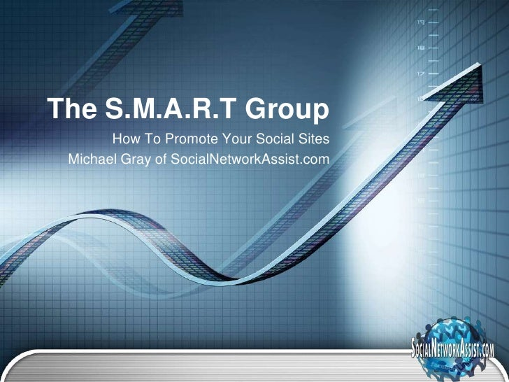The S.M.A.R.T Group       How To Promote Your Social Sites Michael Gray of SocialNetworkAssist.com                        ...
