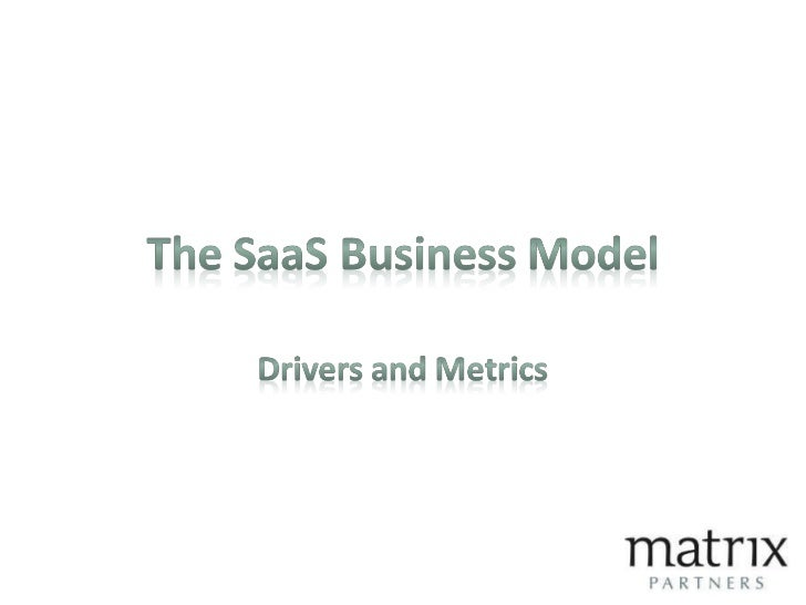 Discussion Topics:•   The Business Objectives•   The key drivers•   Metrics•   Other Benefits of SaaS