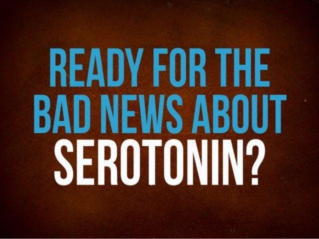 The sadder side of serotonin