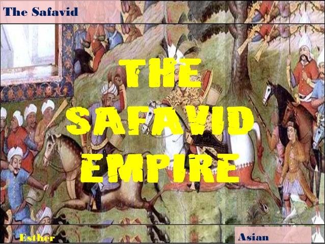 The Safavid Empire  The Safavid Empire Esther  Asian